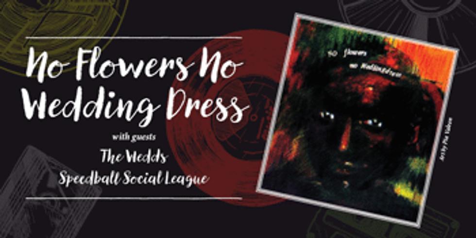 No Flowers No Wedding Dress