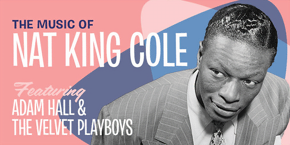 The Music of Nat King Cole feat Adam Hall and the Velvet Playboys
