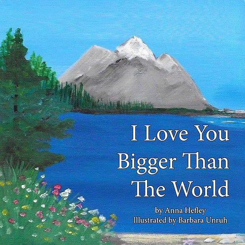 I Love You Bigger Than The World by Anna Hefley