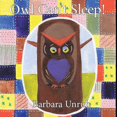 Owl Can't Sleep! by Barbara Unruh