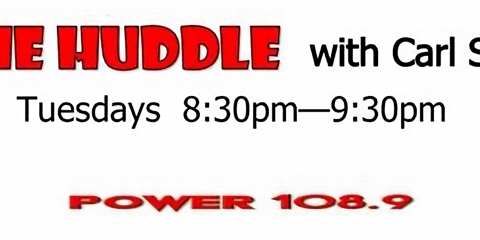 The Huddle w/Carl Spier on 108.9 FM