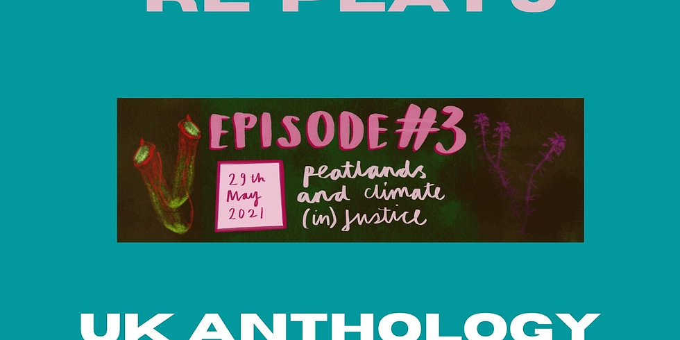 RE-PEAT's UK Anthology Series - Episode 3, Peatlands and Climate (in)Justice