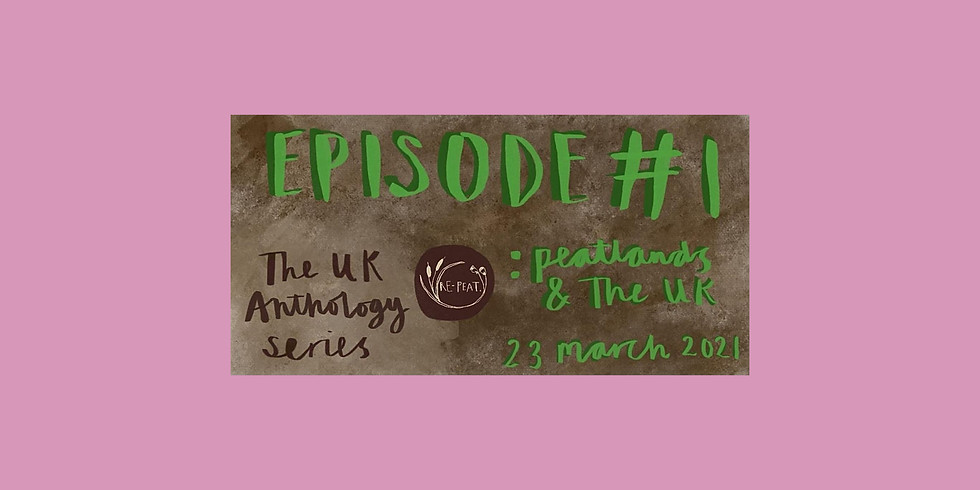 UK Anthology Series Episode 1: Peatlands & the UK