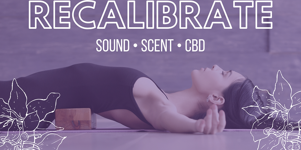 SOLD OUT! Recalibrate: Sound • Scent • CBD