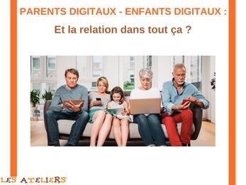 PARENTS DIGITAUX – ENFANT DIGITAUX : et la relation dans tout ça ?