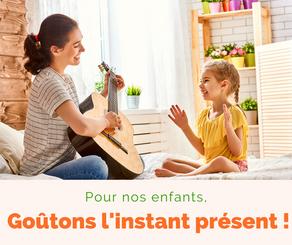 Pour nos enfants : goûtons l'instant présent !