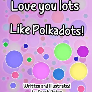 Love You Lots Like Polkadots