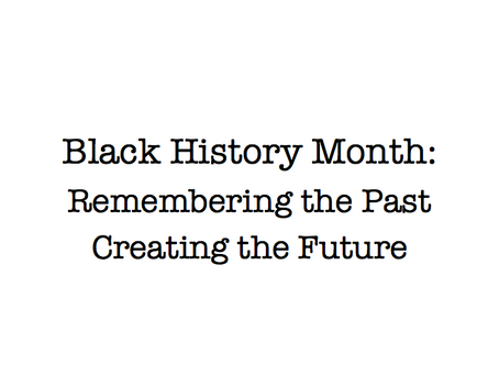 Black History Month: Remembering the Past - Creating the Future