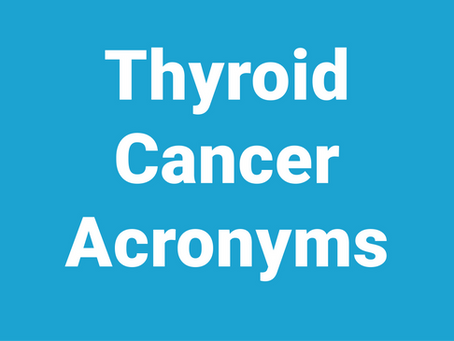 Thyroid Cancer Acronyms you Should Know
