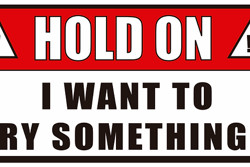 Hold On, Try Something