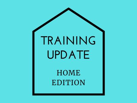 Training Update - Home Edition