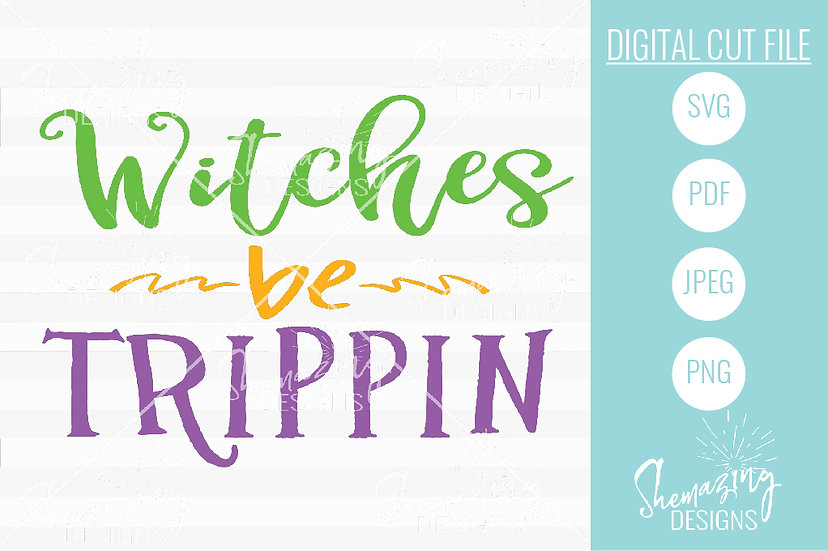 Witches be Trippin - Digital Cut & Print File