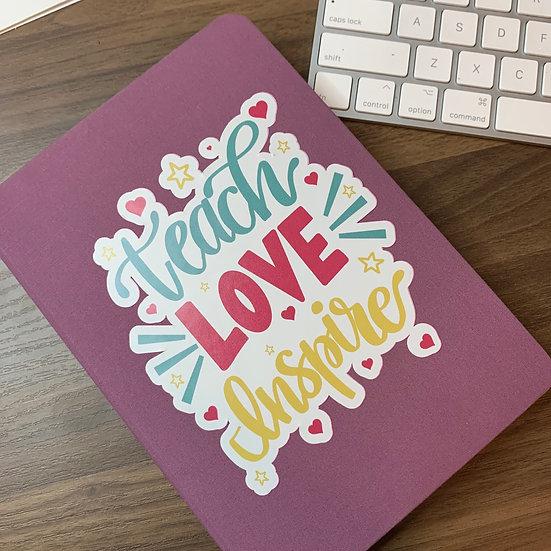 LIMITED EDITION - Teach Love Inspire Sticker - 4x4