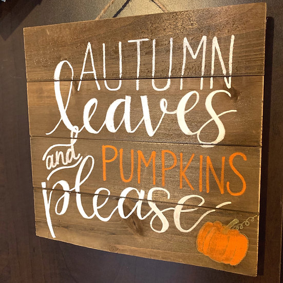 Autumn Leaves and Pumpkins Please Wooden Palette Sign