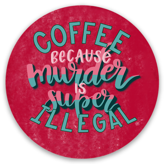 "Coffee Because Murder is Super Illegal | 2"" Weatherproof Vinyl Sticker"