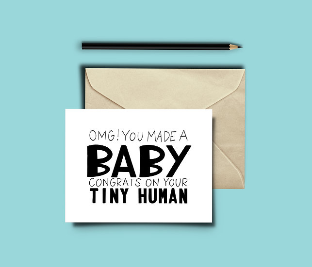 OMG! You Made a BABY. Congrats on Your Tiny Human. - New Baby Card