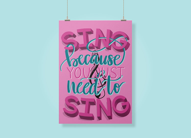 Sing Because You Just Need to Sing Print
