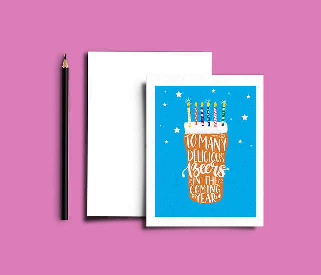 To Many Delicious Beers in the Coming Years - Birthday Card