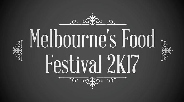 Melbourne's Food Festival 2K17.