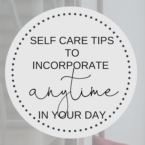 Self Care Tips to Incorporate Anytime Into Your Day