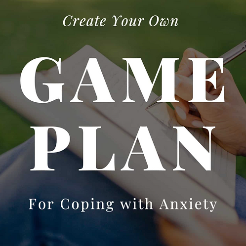 Create Your Own Game Plan for Coping with Anxiety