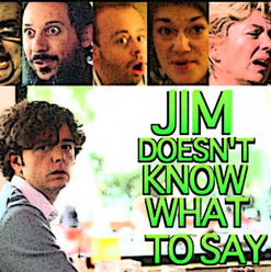 Jim Doesn't Know What To Say