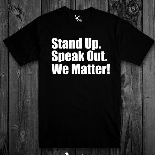 STAND UP. SPEAK OUT. WE MATTER!