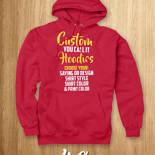 YOU-CALL IT CUSTOM HOODIES