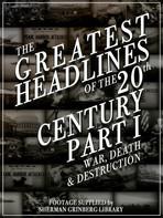 The Greatest Headlines Of The 20th Century: War Death & Destruction