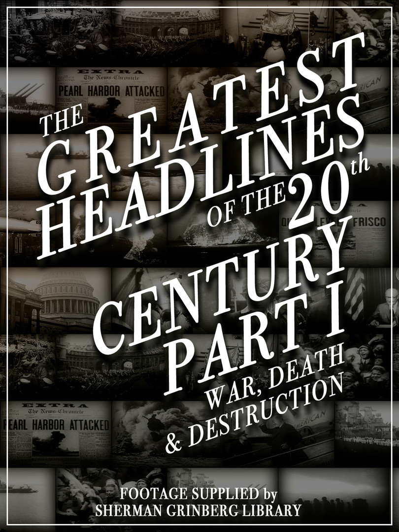 The Greatest Headlines Of The 20th Century: War Death & Destruction
