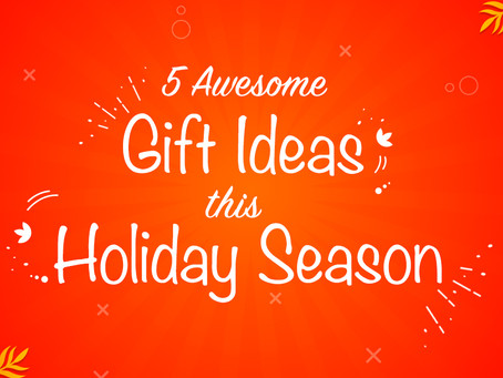 5 awesome gift ideas for your loved ones this Holiday Season