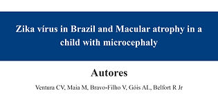 Zika vírus in Brazil and Macular atrophy