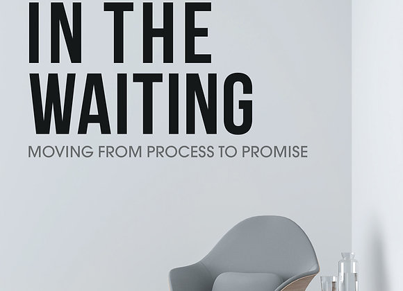 In The Waiting: Moving from Process To Promise