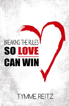 Breaking The Rules So Love Can Win