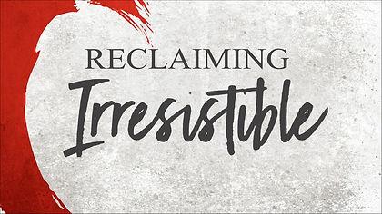 Reclaiming Irresistible.jpg