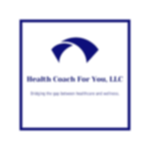 Health Coach For You, LLC, Bridging the gap between healthcare and wellness.