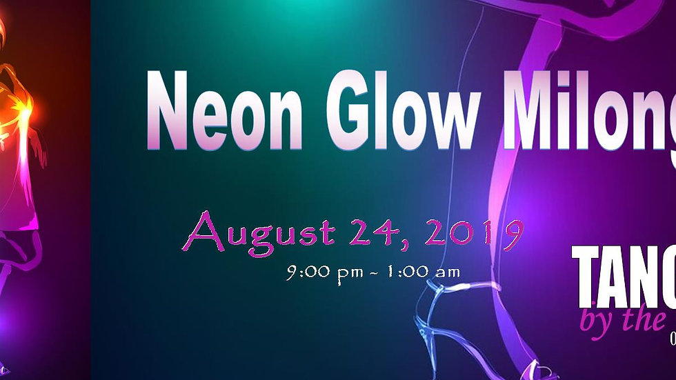 Neon Glow Milonga ~ August 24, 2019
