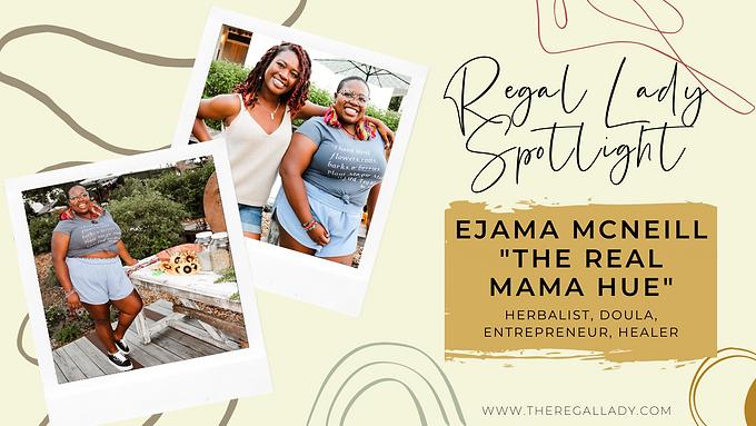 "Regal Lady Spotlight: Ejama McNeill ""The Real Mama Hue"""