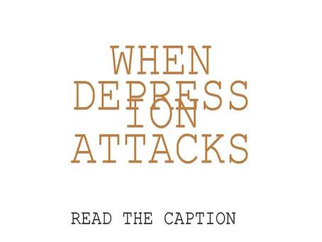 When Depression Attacks (Tribute)
