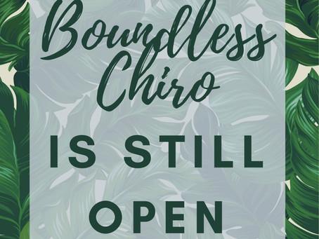 Boundless Chiro is still open!