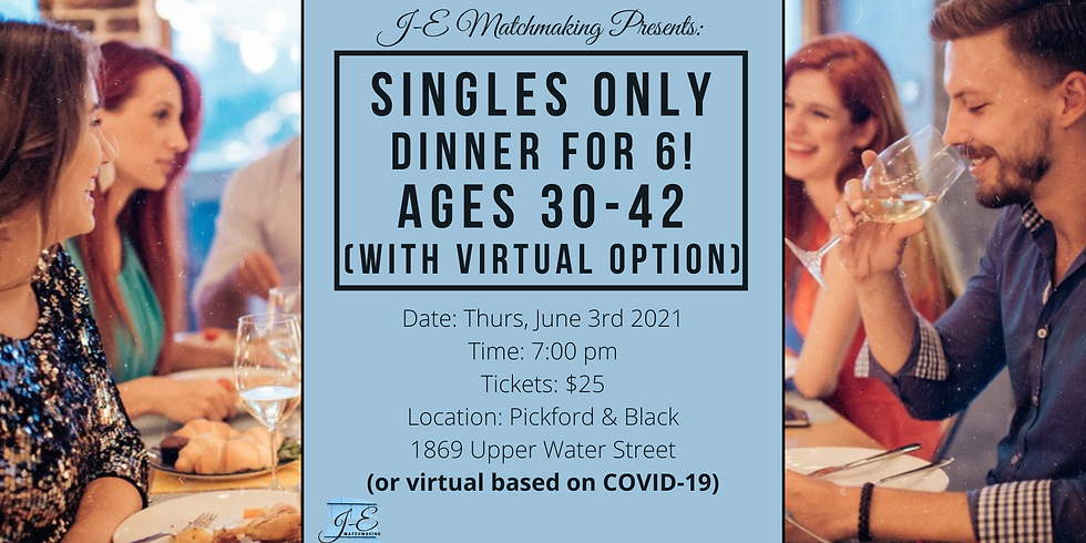 Dinner for 6 - Ages 30 - 42 - Singles Only! (w/ Virtual Option)