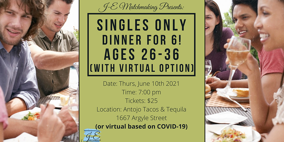 Dinner for 6 - Ages 26 - 36 - Singles Only! (w/ Virtual Option)