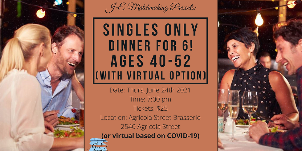 Dinner for 6 - Ages 40 - 52 - Singles Only! (w/ Virtual Option)