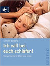 Ich will bei euch schlafen!: Ruhige Nächte für Eltern und Kinder