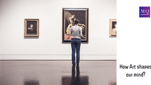 How Art shapes our mind?