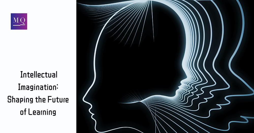 Intellectual Imagination: Shaping the Future of Learning | MQ Learning