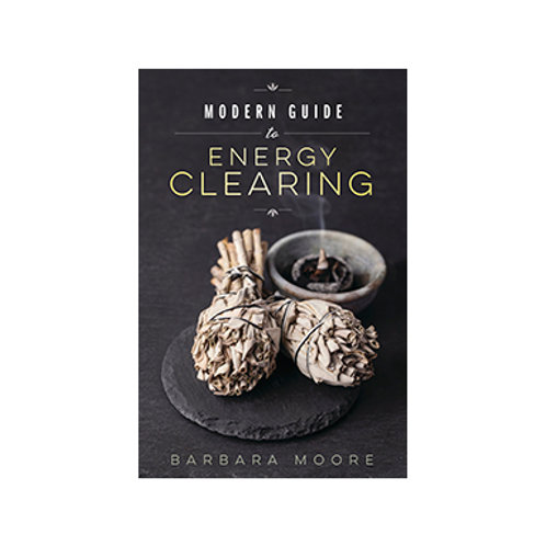 Modern Guide to Energy Clearing - By Barbara Moore