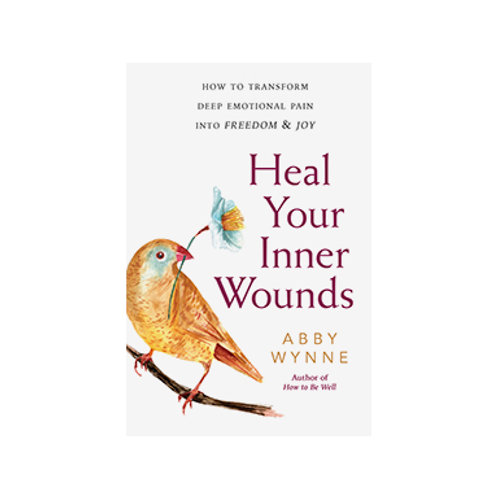 Heal Your Inner Wounds - By Abby Wynne