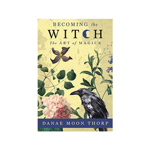 Becoming the Witch - By Danae Moon Thorp