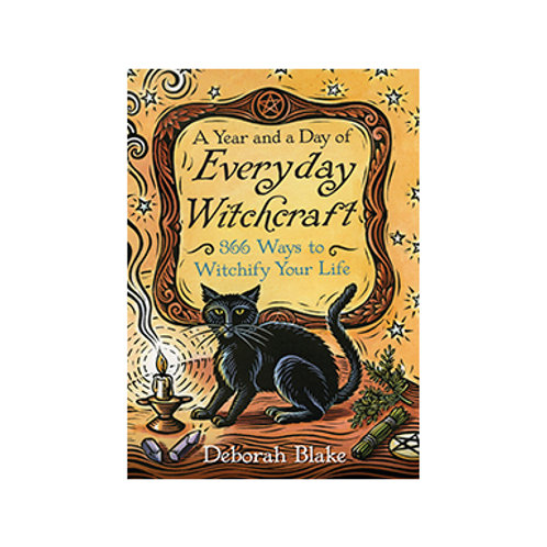 A Year and a Day of Everyday Witchcraft - By Deborah Blake